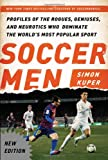Soccer Men: Profiles of the Rogues, Geniuses, and Neurotics Who Dominate the Worlds Most Popular Sport