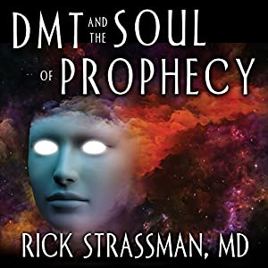 DMT and the Soul of Prophecy: A New Science of Spiritual Revelation in the Hebrew Bible Hörbuch von Rick Strassman, MD Gesprochen von: Mel Foster