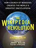 The Wikipedia Revolution: How a Bunch of Nobodies Created the World