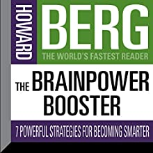 The Brainpower Booster: Seven Powerful Strategies For Becoming Smarter (       UNABRIDGED) by Howard Stephen Berg Narrated by Howard Stephen Berg