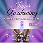 Inner Awakening: Ascending to Higher Dimensions, Vol. 3: 7 Chakras - Gateways to Beyond | Anjali Chugh