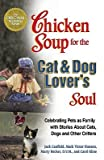 img - for A Chicken Soup for the Cat & Dog Lover's Soul: Celebrating Pets as Family with Stories about Cats, Dogs and Other Critters [CSF THE CAT & DOG LOVERS SOUL] book / textbook / text book