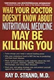 img - for What Your Doctor Doesn't Know about Nutritional Medicine May be Killing You by Strand, Ray published by Word Publishing,US (2003) book / textbook / text book