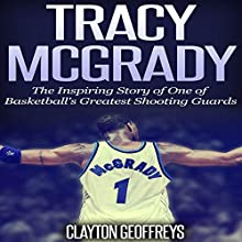 Tracy McGrady: The Inspiring Story of One of Basketball's Greatest Shooting Guards (       UNABRIDGED) by Clayton Geoffreys Narrated by David L. Stanley