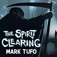 The Spirit Clearing: A Michael Talbot Adventure (       UNABRIDGED) by Mark Tufo Narrated by Sean Runnette