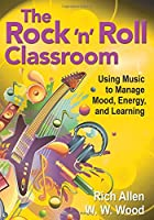 The Rock 'n' Roll Classroom: Using Music to Manage Mood, Energy, and Learning