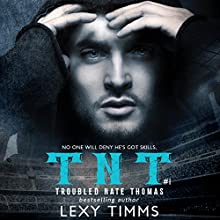 Troubled Nate Thomas: T.N.T. Series, Book 1 Audiobook by Lexy Timms Narrated by Benjamin Cartwright