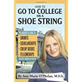 How to Go to College on a Shoe String: The Insider's Guide to Grants, Scholarships, Cheap Books, Fellowships, and Other Financial Aid Secrets ~ Ann Marie O'Phelan