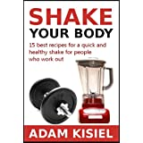 Shake your body - 15 best recipes for a quick and healthy shake for people who work outby Adam Kisiel