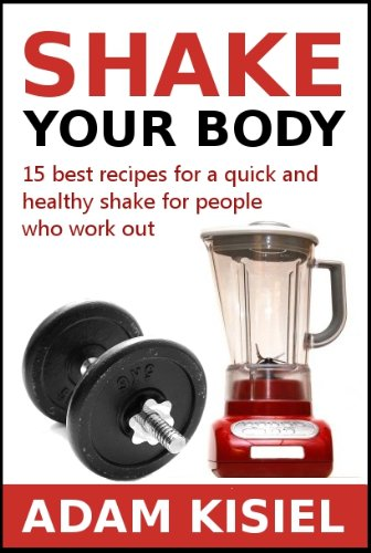 Shake your body - 15 best recipes for a quick and healthy shake for people who work out