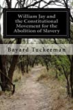 img - for William Jay and the Constitutional Movement for the Abolition of Slavery book / textbook / text book