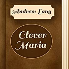Clever Maria (Annotated) (       UNABRIDGED) by Andrew Lang Narrated by Sergey Burdukov