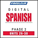 Spanish Phase 2, Unit 26-30: Learn to Speak and Understand Spanish with Pimsleur Language Programs