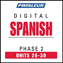 Spanish Phase 2, Unit 26-30: Learn to Speak and Understand Spanish with Pimsleur Language Programs  by Pimsleur