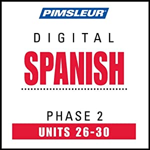 Spanish Phase 2, Unit 26-30: Learn to Speak and Understand Spanish with Pimsleur Language Programs | [Pimsleur]