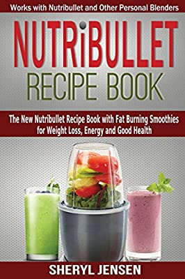 Nutribullet Recipe Book: The New Nutribullet Recipe Book with Fat Burning Smoothies for Weight Loss, Energy and Good Health - Works with Nutribullet and Other Personal Blenders: Volume 1