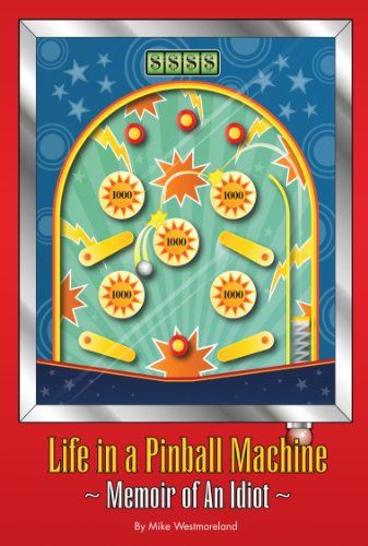 Life in a Pinball Machine: Memoirs of An Idiot