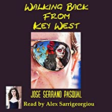 Walking Back from Key West Audiobook by Jose Serrano Pasqual Narrated by Alex Sarrigeorgiou