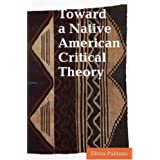 Toward a Native American Critical Theoryby Elvira Pulitano
