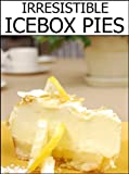 Irresistible Icebox Pies (In Ten Minutes or Less!)