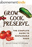 Grow. Cook. Preserve.: The Complete G...