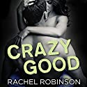 Crazy Good (       UNABRIDGED) by Rachel Robinson Narrated by Marc Bachmann, Shirl Rae