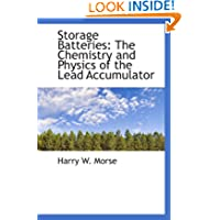 Storage Batteries: The Chemistry and Physics of the Lead Accumulator