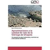 Aproximaciones a la calidad de vida de la Ciénega de Chapala: Un estudio de salud ambiental y nutrición en el...