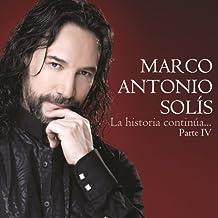 Marco Antonio Solis - La Historia Continúa...Parte Iv