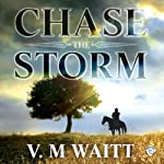 Chase the Storm | V. M. Waitt