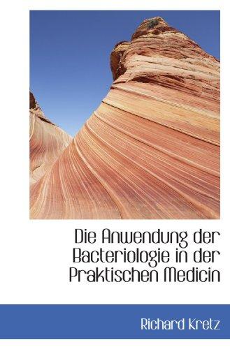 Die Anwendung der Bacteriologie in der Praktischen Medicin