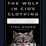 The Wolf in CIO's Clothing: A Machiavellian Strategy for Successful IT Leadership | Tina Nunno