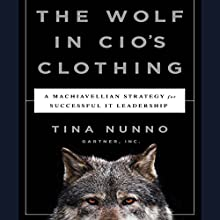 The Wolf in CIO's Clothing: A Machiavellian Strategy for Successful IT Leadership (       UNABRIDGED) by Tina Nunno Narrated by Karen Saltus