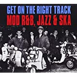 Get On The Right Track: Mod R&B, Jazz And Ska