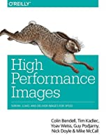 High Performance Images: Shrink, Load, and Deliver Images for Speed Front Cover