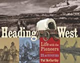 img - for Heading West: Life with the Pioneers, 21 Activities (For Kids series) book / textbook / text book