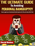 The Ultimate Guide on Avoiding Personal Bankruptcy-How To Get Out Of Personal Bankruptcy for Life and stay Debt Free