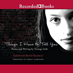 Things I Have to Tell You: Poems and Writing by Teenage Girls | [Betsy Franco]