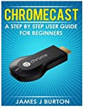 img - for Chromecast: A Step by Step User Guide for Beginners book / textbook / text book