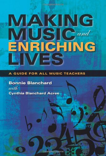 Making Music and Enriching Lives: A Guide for All Music Teachers (Music for Life)