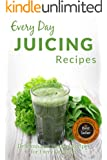 Juicing Recipes: Making Breakfast, Lunch or Dinner Has Never Been Faster! (Everyday Recipes) (English Edition)