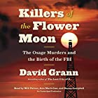 Killers of the Flower Moon: The Osage Murders and the Birth of the FBI Hörbuch von David Grann Gesprochen von: Will Patton, Ann Marie Lee, Danny Campbell