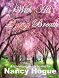 With His Dying Breath (A JJ Matthews Murder Mystery, No. 1)