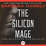 Silicon Mage: The Windrose Chronicles, Book 2 (       UNABRIDGED) by Barbara Hambly Narrated by Nicole Poole