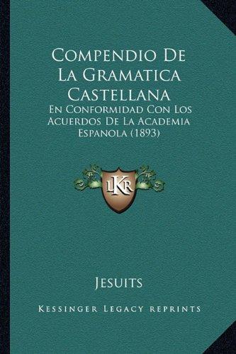 Compendio de La Gramatica Castellana: En Conformidad Con Los Acuerdos de La Academia Espanola (1893)