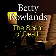 The Scent of Death  by Betty Rowlands Narrated by Julia Franklin