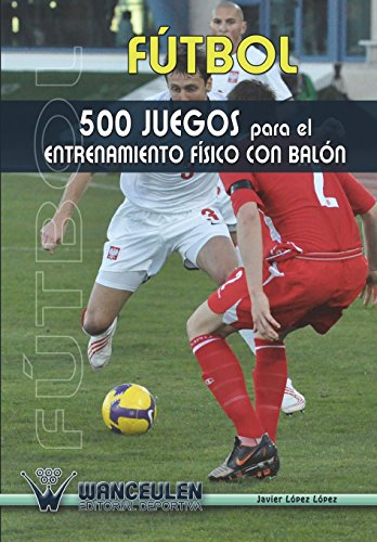 Fútbol: 500 Juegos Para El Entrenamiento Físico Con Balón (2)