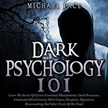 Dark Psychology 101: Learn the Secrets of Covert Emotional Manipulation, Dark Persuasion, Undetected Mind Control, Mind Games, Deception, Hypnotism, Brainwashing and Other Tricks of the Trade (       UNABRIDGED) by Michael Pace Narrated by Jim D Johnston