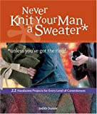 img - for Never Knit Your Man a Sweater (Unless You've Got the Ring!) book / textbook / text book