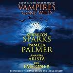 Vampires Gone Wild (Supernatural Underground) | Kerrelyn Sparks,Pamela Palmer,Amanda Arista,Kim Falconer